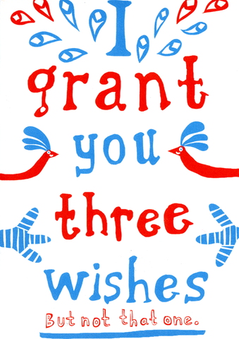I grant you three wishes