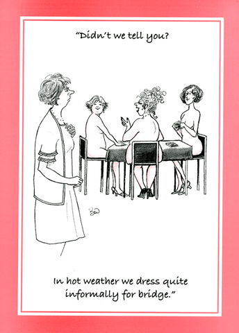 Funny Cards - In Hot Weather We Dress Informally For Bridge