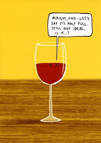 Funny Cards - Wine Glass Half Full - Not Ideal