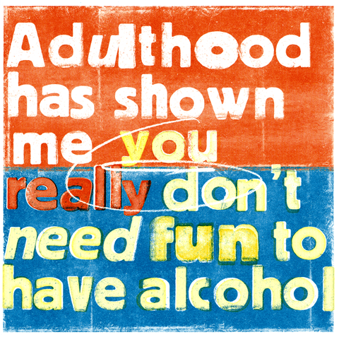 Don't need fun to have alcohol