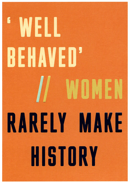 Funny Cards - Well Behaved Women Rarely Make History