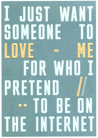 Love me for who I pretend to be