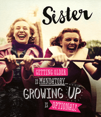 Birthday Card - Sister - Growing Up Is Optional