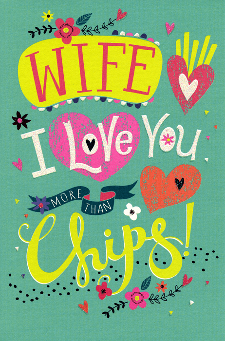 Birthday Card - Wife - Love You More Than Chips