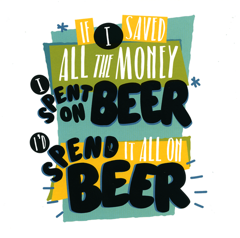 Funny Cards - Saved All The Money Spent On Beer