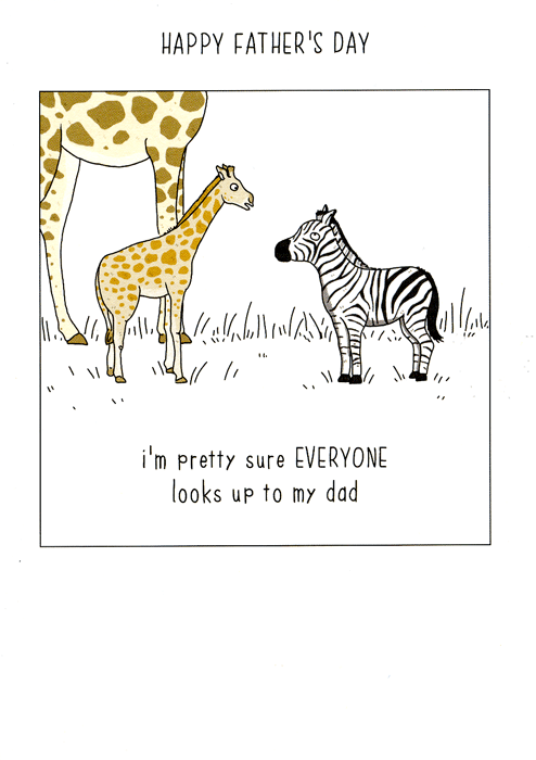Funny Father's Day Cards - Everyone Looks Up To My Dad