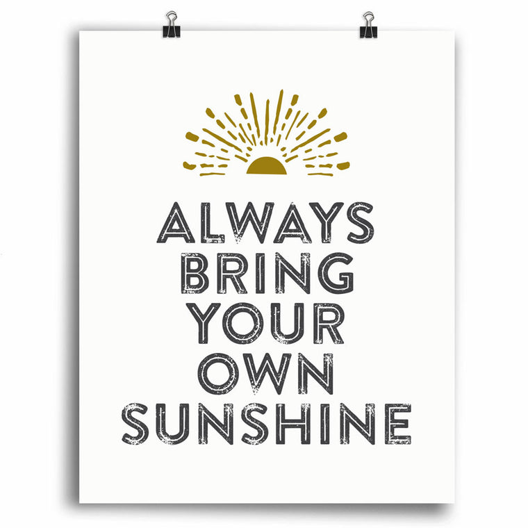 Always Bring Your Own Sunshine Print