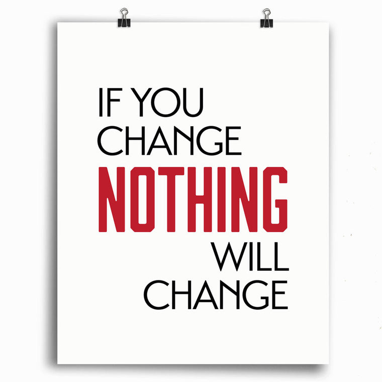 If You Change NOTHING Will Change