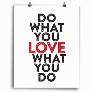 Do What You LOVE What You Do Print