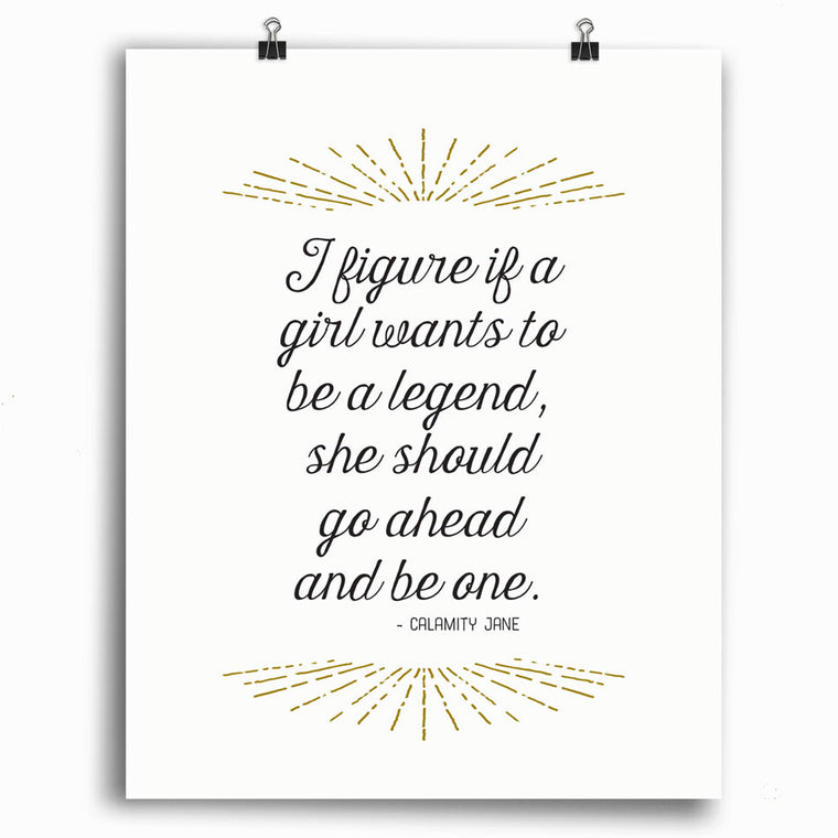 If A Girl Wants to Be a Legend Print