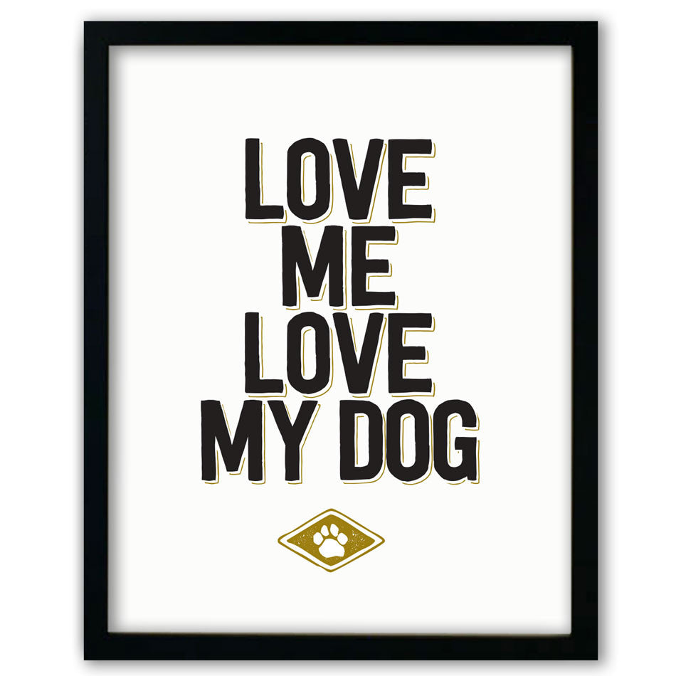 Love Me Love My Dog Print