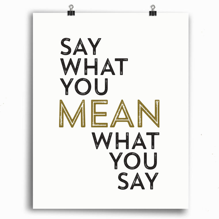 Say What You Mean What You Say Print