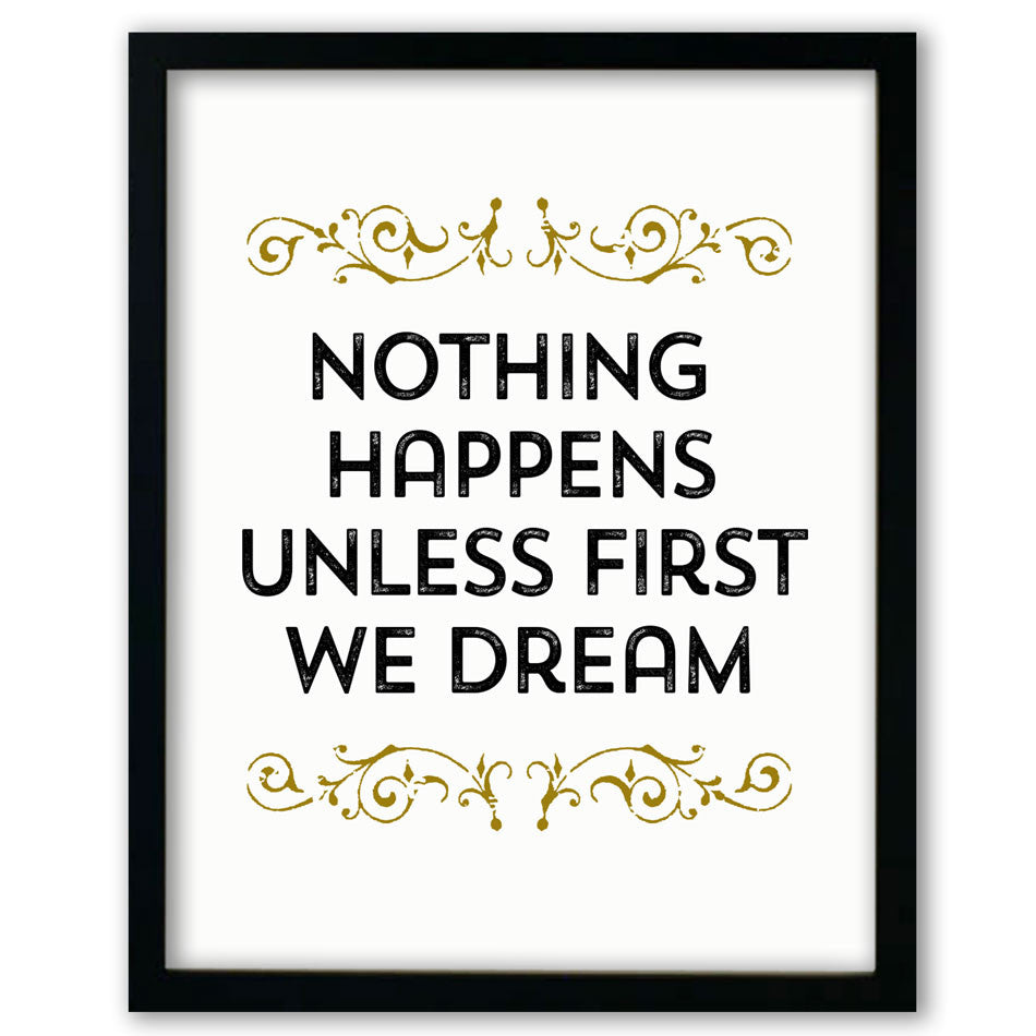 Nothing Happens Unless First We Dream Print
