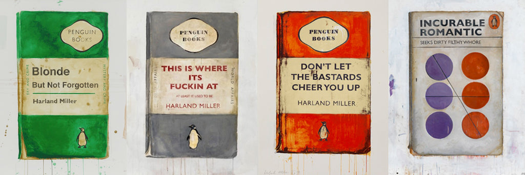 Harland Miller This is where it's fucking at, Don't let the bastards cheer you up, Blonde but not forgotten, You can rely on me I'll always let you down, Incurable romantic seeks dirty filthy whore