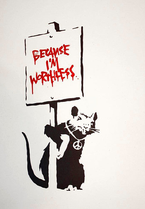 Banksy because I'm worthless signed placard rat