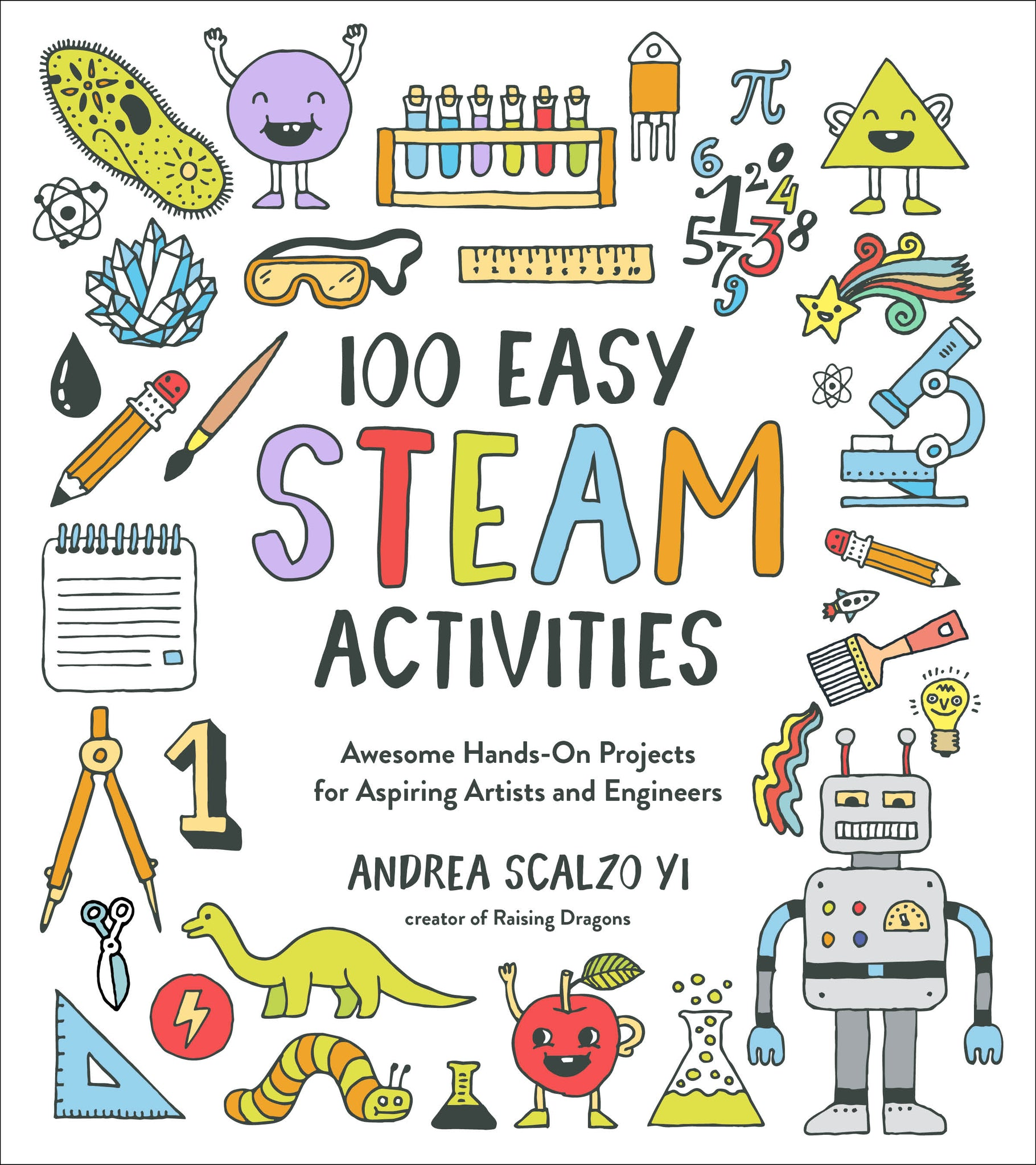 100 Easy STEAM Activities: Awesome Hands-On Projects for Aspiring Artists and Engineers