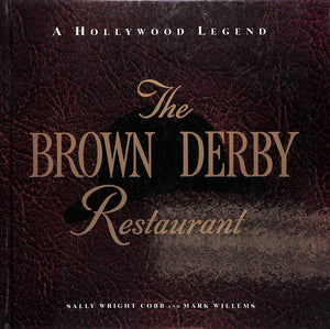"""The Brown Derby Restaurant: A Hollywood Legend"" Sally Wright Cobb and Mark Willems"