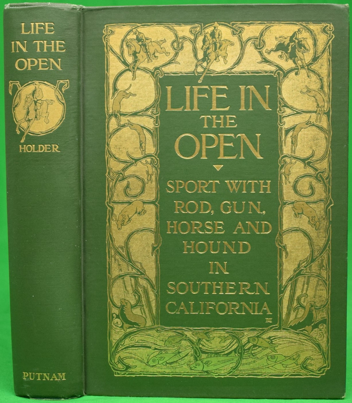 """Life in the Open: Sport with Rod, Gun, Horse and Hound in Southern California"" HOLDER, Charles Frederick"