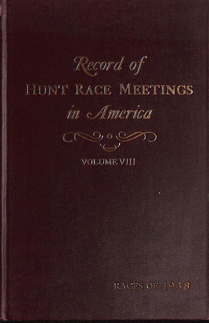 """Record of Hunt Race Meetings in America- Volume VIII, Race of 1938"" 1939 VISCHER, Peter"
