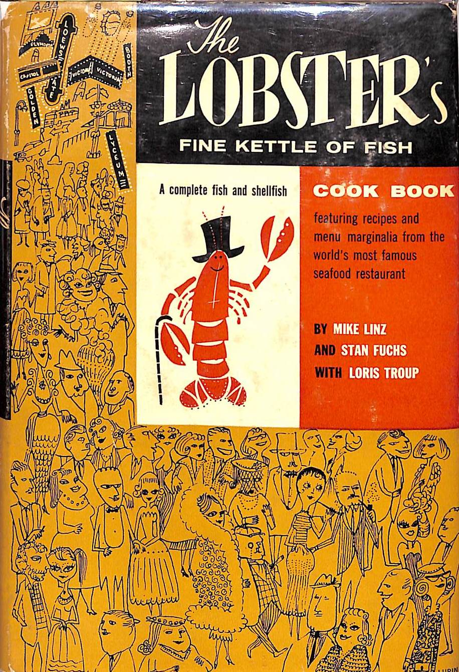 """The Lobster's Fine Kettle of Fish: A Complete Fish and Shellfish Cook Book"" 1958 LINZ, Mike and FUCHS, Stan"