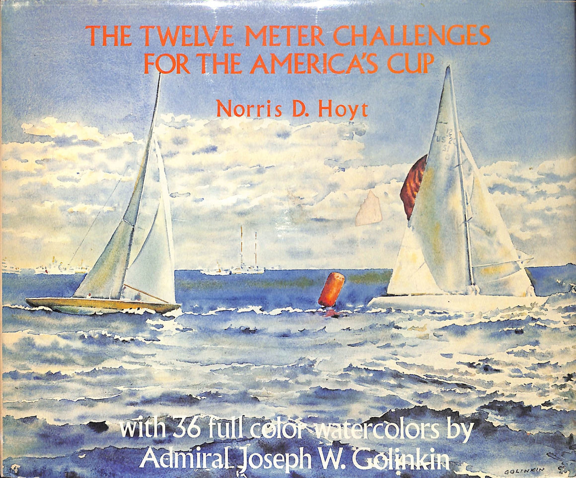 """The Twelve Meter Challenges For The America's Cup"" 1977 HOYT, Norris D."