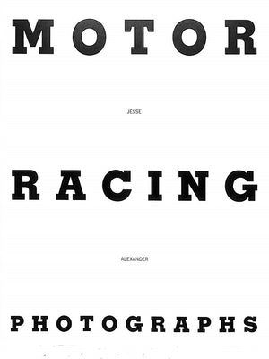 """Motor Racing Photographs"" Alexander, Jesse"