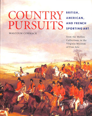 """Country Pursuits: British, American, and French Sporting Art"" 2007 CORMACK, Malcolm"
