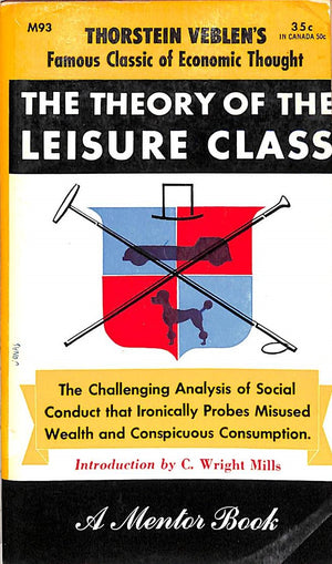 """The Theory Of The Leisure Class"" 1953 VEBLEN, Thorstein"