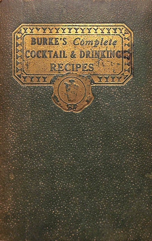 """Burke's Complete Cocktail and Drinking Recipes"" Burke, Harman Burney"