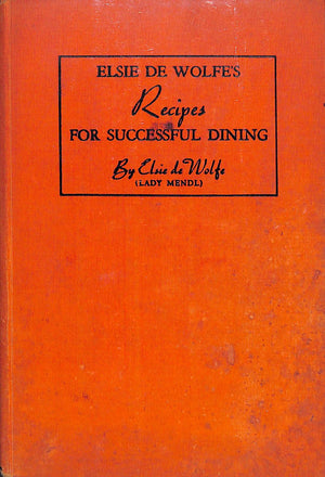 """Elsie de Wolfe's Recipes For Successful Dining"" 1941 de Wolfe, Elsie (Inscribed!)"