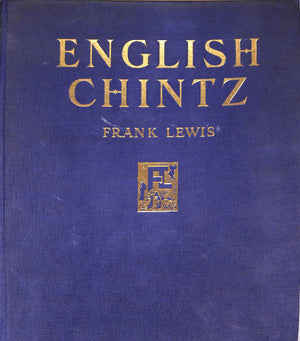 """English Chintz From Earliest Times Until The Present Day"" Lewis, Frank"