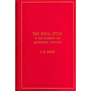 """The Royal Studs of the Sixteenth and Seventeenth Century""  Prior, Charles Matthew"