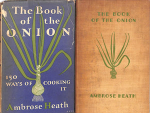 """The Book of The Onion: 150 Ways of Cooking It"" Heath, Ambrose"