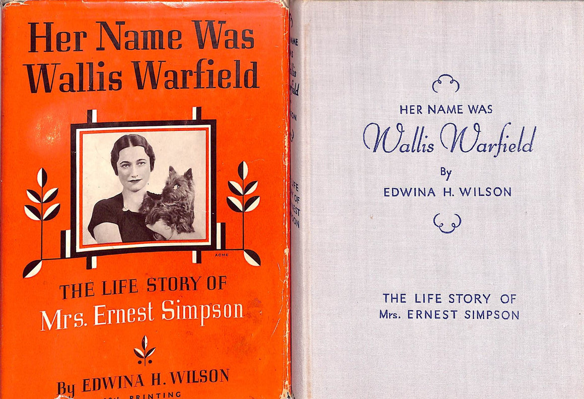 """Her Name Was Wallis Warfield: The Life Story of Mrs. Ernest Simpson"" Wilson, Edwina H."