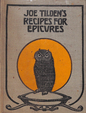 """Joe Tilden's Recipes For Epicures"" 1907 ROBERTSON, A.M."