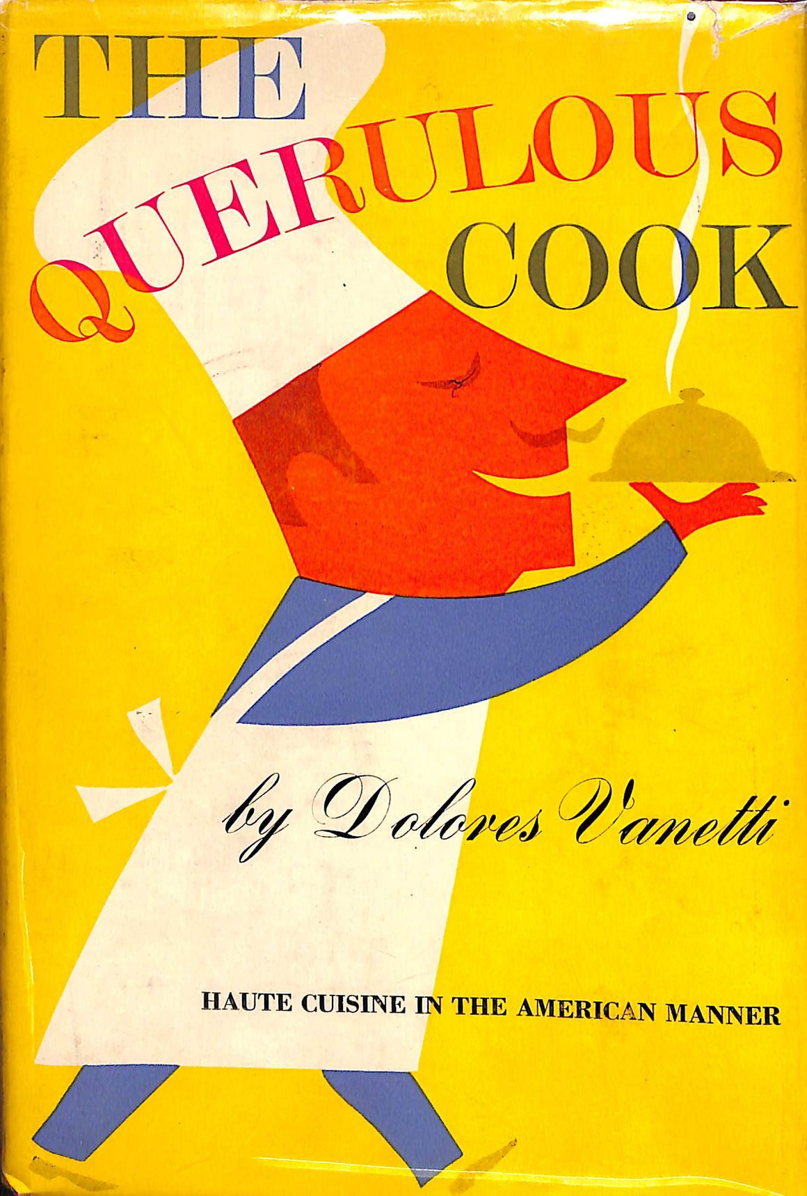 """The Querulous Cook: Haute Cuisine in the American Manner"" 1963 VANETTI, Dolores"