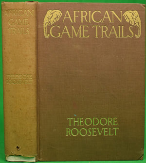 """African Game Trails: An Account of the African Wanderings of an American Hunter-Naturalist"" ROOSEVELT, Theodore"