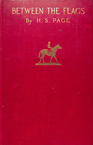 """Between the Flags: The Recollections of A Gentleman Rider"" 1929 PAGE, H.S."
