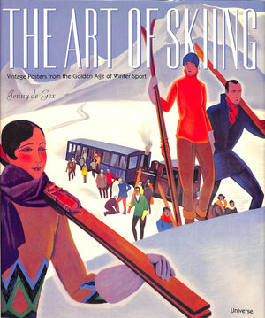 """The Art of Skiing: Vintage Posters from the Golden Age of Winter Sport"" GEX, Jenny de"
