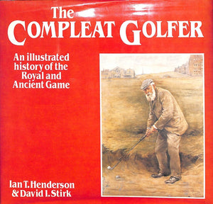 """The Compleat Golfer: An Illustrated History of The Royal and Ancient Game"" 1982 HENDERSON, Ian T. & STIRK, David I."