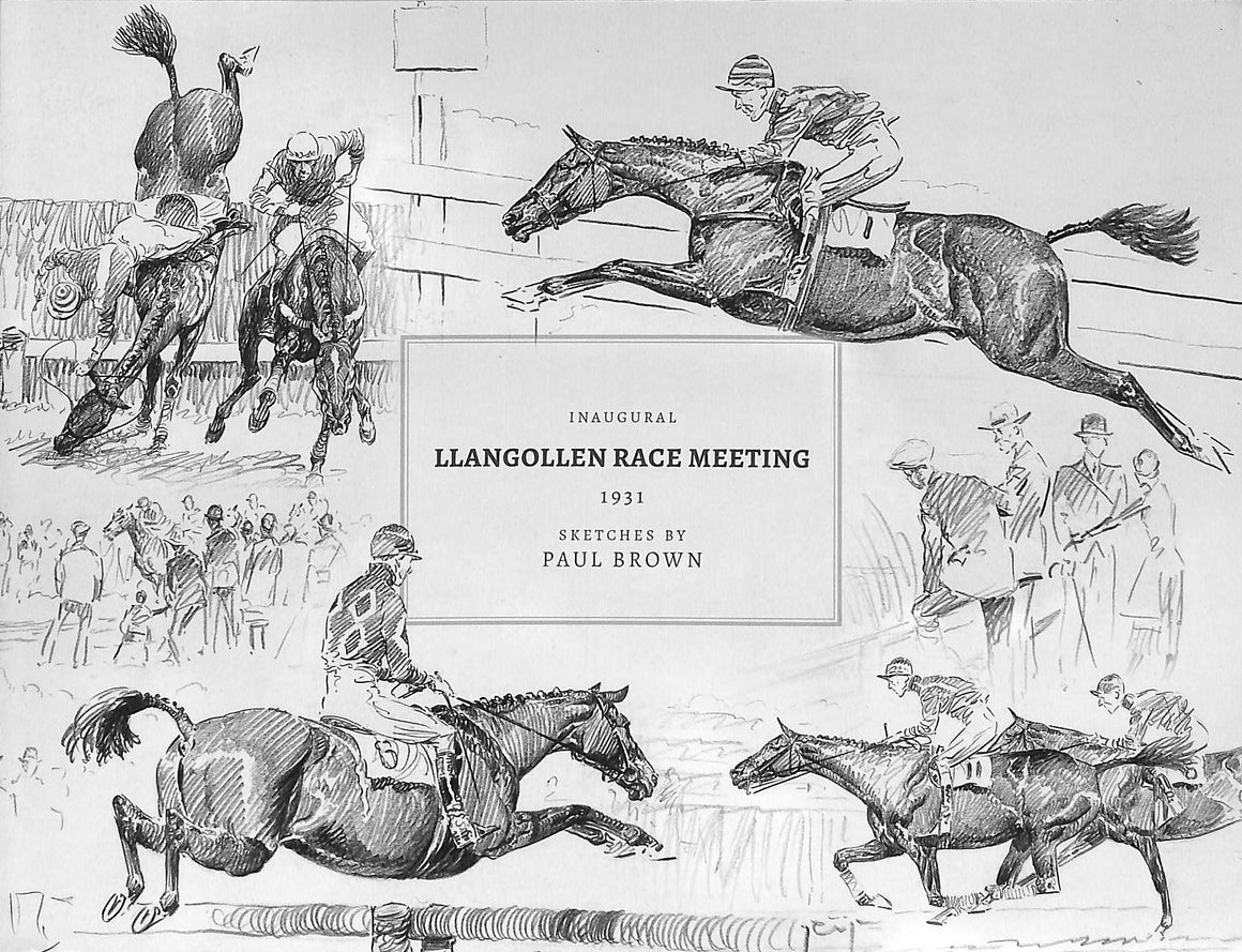 """Inaugural Llangollen Race Meeting 1931 Sketches by Paul Brown"" 2015 OURS, Dorothy [essay by]"