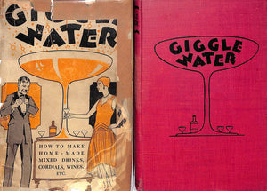 """Giggle Water: How to Make Home-Made Mixed Drinks, Cordials, Wines, Etc."" 1928"
