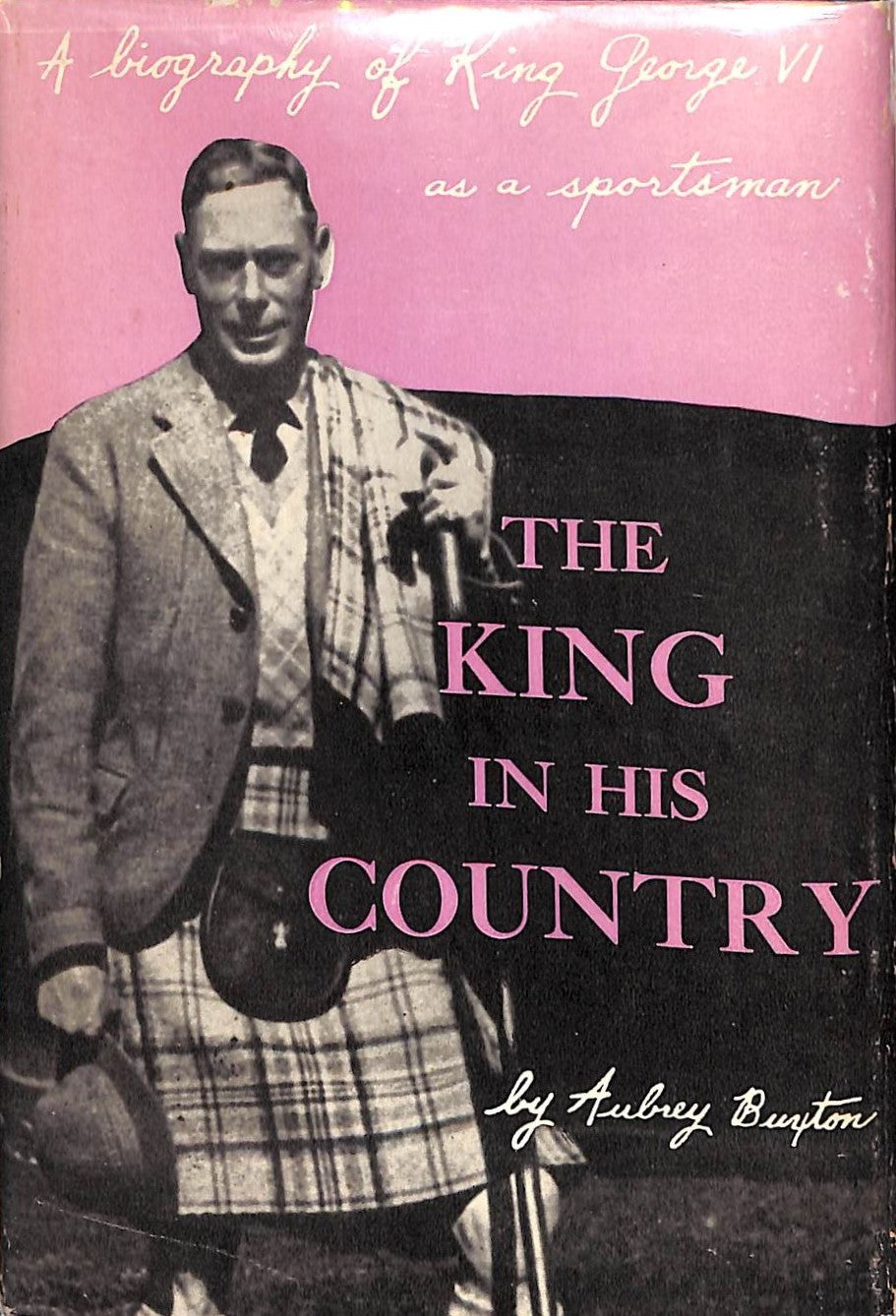 """The King in His Country: A Biography of King George VI As A Sportsman"" BUXTON, Aubrey"