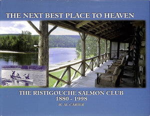 The Next Best Place To Heaven: The Ristigouche Salmon Club 1880-1998 CARTER, H. Al
