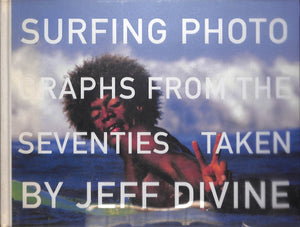 """Surfing Photographs from the Seventies Taken by Jeff Divine"" 2005 HULET, Scott"