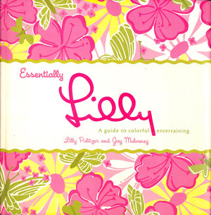 """Essentially Lilly: A Guide To Colorful Entertaining"" by Lilly Pulitzer and Jay Muluaney"