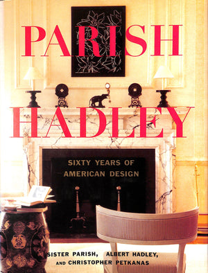 Parish Hadley: Sixty Years of American Design by Sister Parish, Albert Hadley, and Christopher Petkanas
