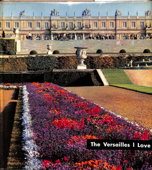 The Versailles I Love by Robert Descharnes & Jacques Perret