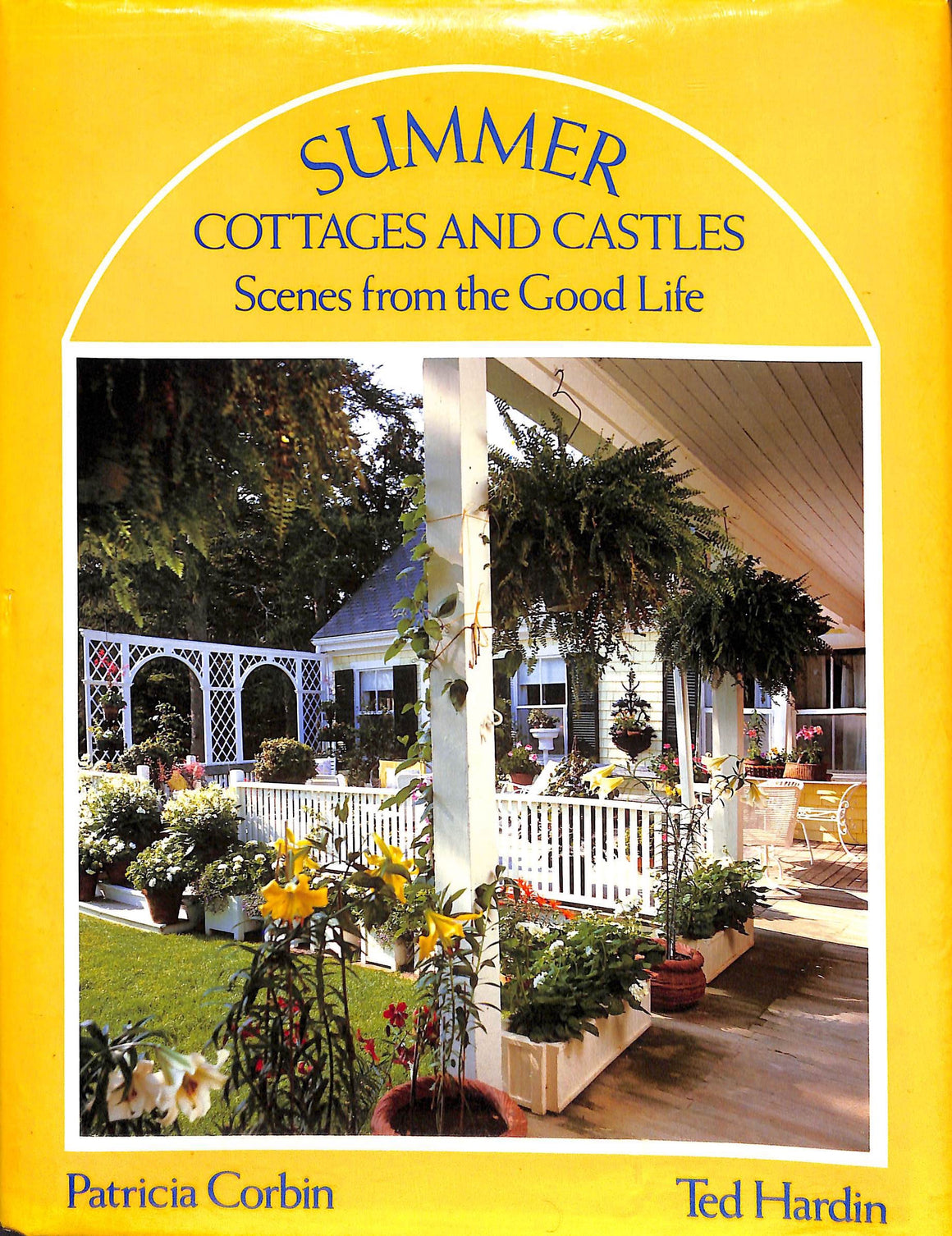 Summer Cottages and Castles: Scenes from the Good Life by Patricia Corbin & Ted Hardin