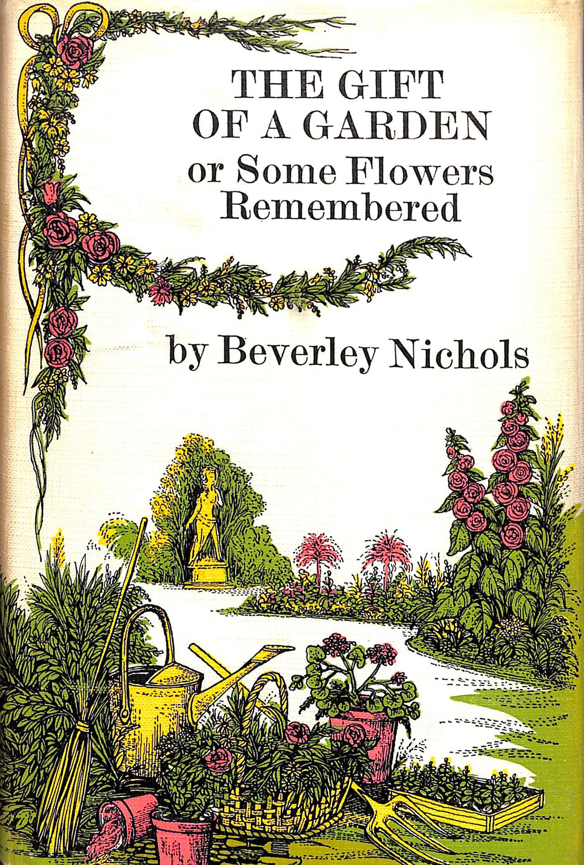 The Gift of a Garden or Some Flowers Remembered by Beverly Nichols